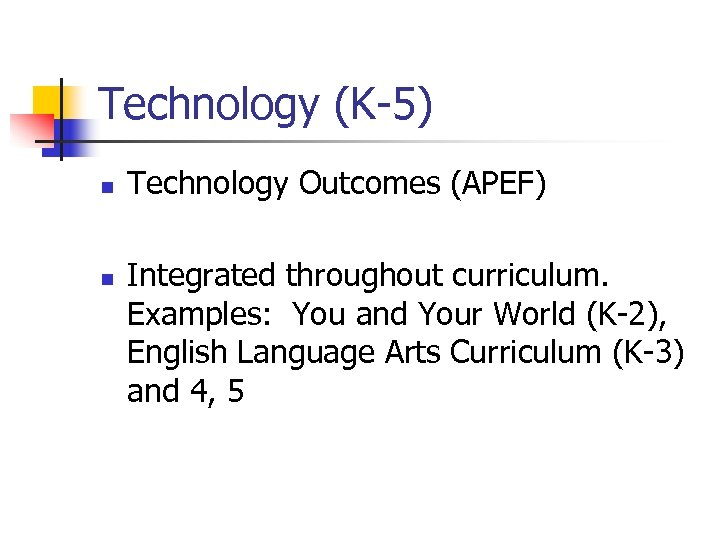 Technology (K-5) n n Technology Outcomes (APEF) Integrated throughout curriculum. Examples: You and Your