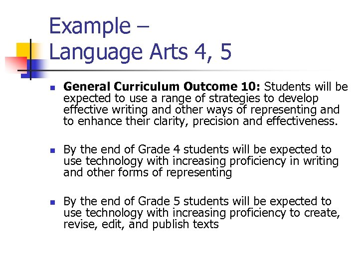Example – Language Arts 4, 5 n n n General Curriculum Outcome 10: Students