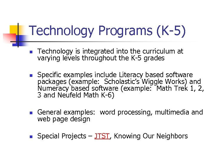 Technology Programs (K-5) n n Technology is integrated into the curriculum at varying levels
