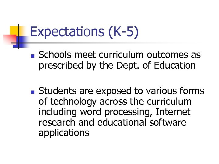 Expectations (K-5) n n Schools meet curriculum outcomes as prescribed by the Dept. of