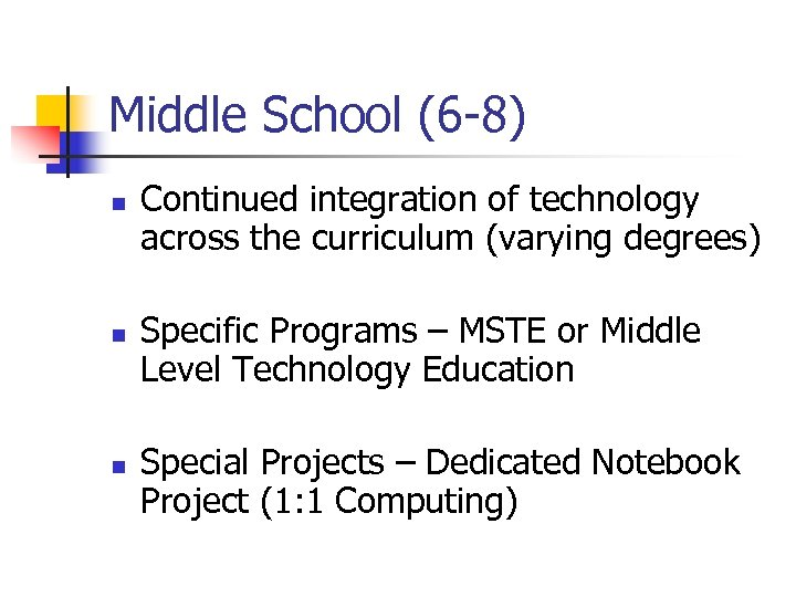 Middle School (6 -8) n n n Continued integration of technology across the curriculum