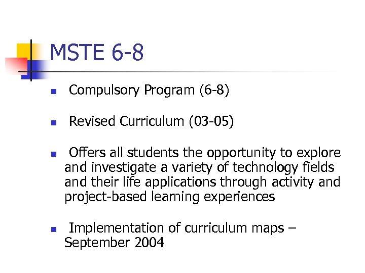 MSTE 6 -8 n Compulsory Program (6 -8) n Revised Curriculum (03 -05) n