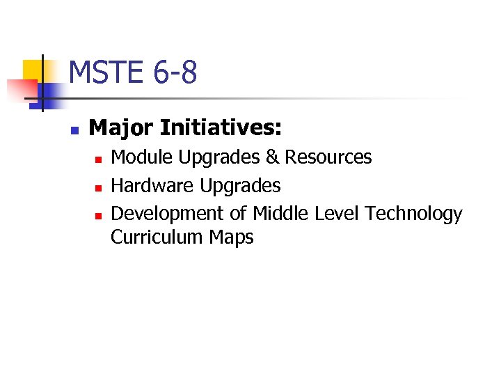 MSTE 6 -8 n Major Initiatives: n n n Module Upgrades & Resources Hardware