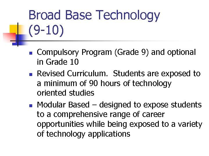 Broad Base Technology (9 -10) n n n Compulsory Program (Grade 9) and optional