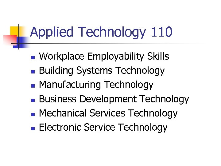 Applied Technology 110 n n n Workplace Employability Skills Building Systems Technology Manufacturing Technology