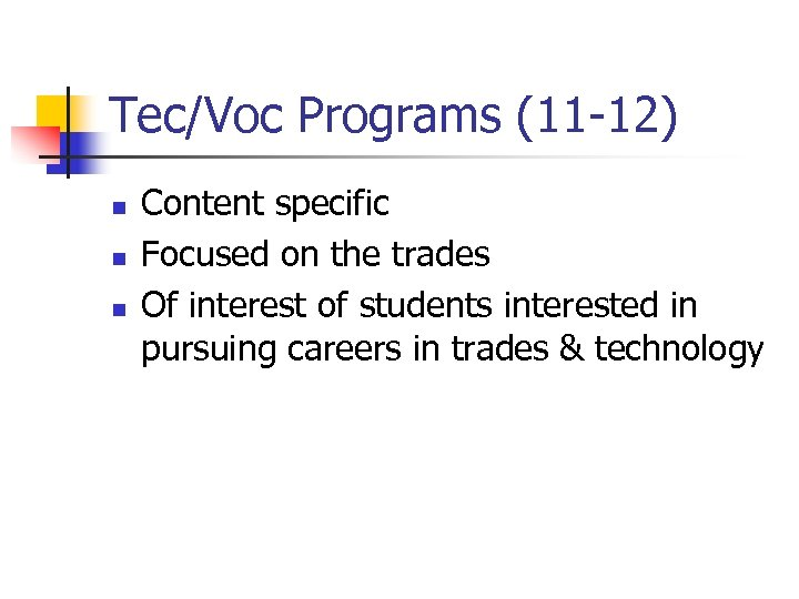 Tec/Voc Programs (11 -12) n n n Content specific Focused on the trades Of