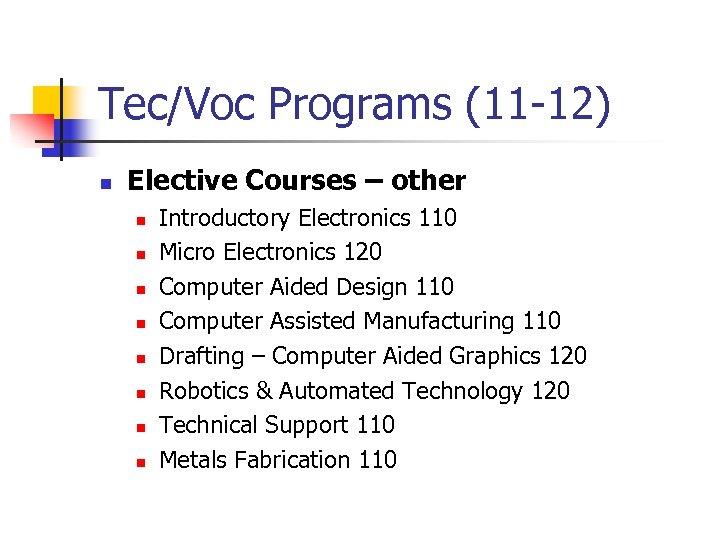 Tec/Voc Programs (11 -12) n Elective Courses – other n n n n Introductory