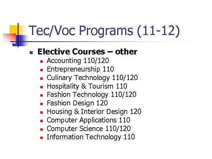 Tec/Voc Programs (11 -12) n Elective Courses – other n n n n n