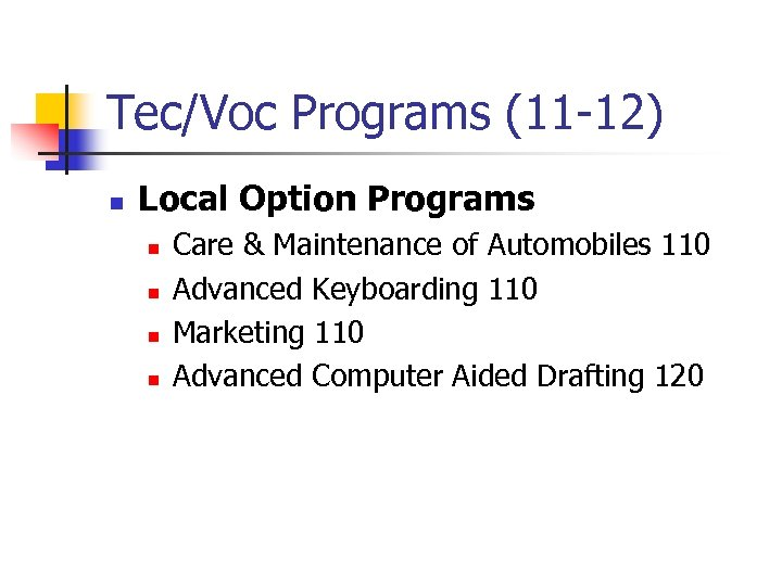 Tec/Voc Programs (11 -12) n Local Option Programs n n Care & Maintenance of