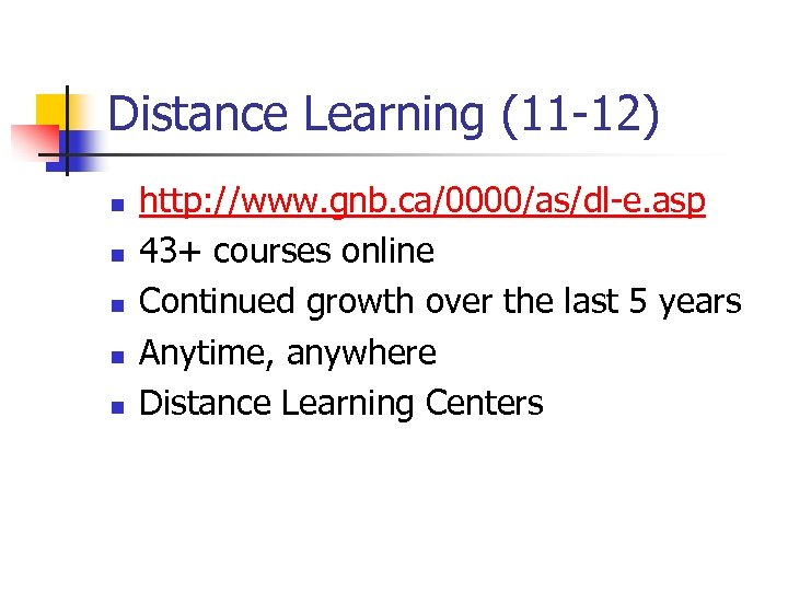 Distance Learning (11 -12) n n n http: //www. gnb. ca/0000/as/dl-e. asp 43+ courses