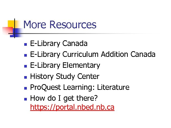 More Resources n n n E-Library Canada E-Library Curriculum Addition Canada E-Library Elementary History