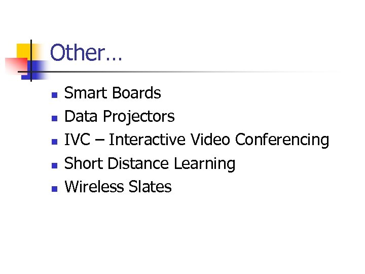 Other… n n n Smart Boards Data Projectors IVC – Interactive Video Conferencing Short