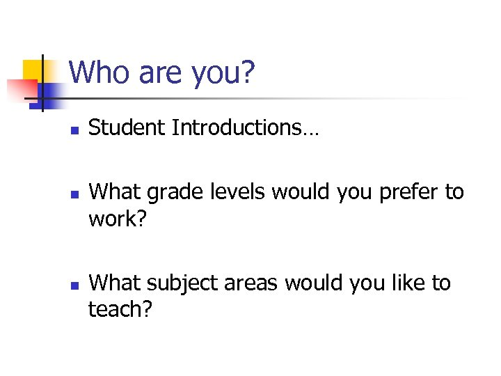 Who are you? n n n Student Introductions… What grade levels would you prefer