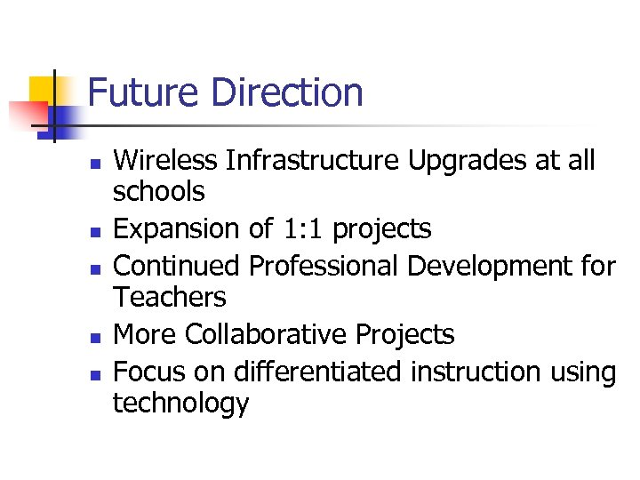 Future Direction n n Wireless Infrastructure Upgrades at all schools Expansion of 1: 1