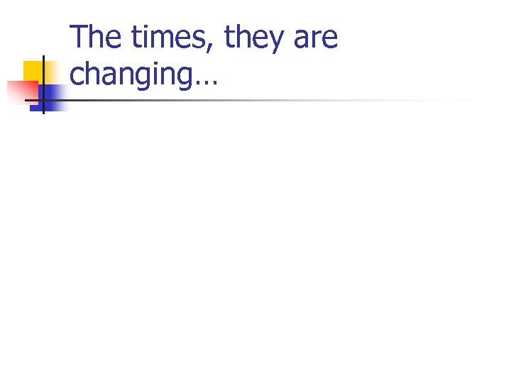 The times, they are changing…