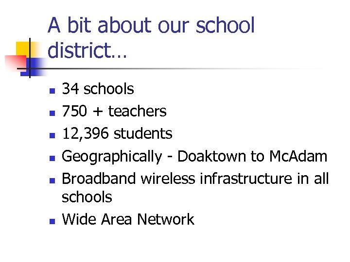 A bit about our school district… n n n 34 schools 750 + teachers
