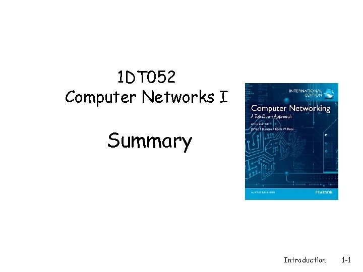 1 DT 052 Computer Networks I Summary Introduction 1 -1