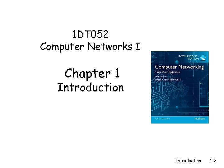 1 DT 052 Computer Networks I Chapter 1 Introduction 1 -2