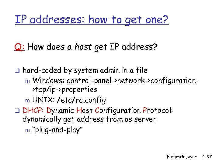IP addresses: how to get one? Q: How does a host get IP address?