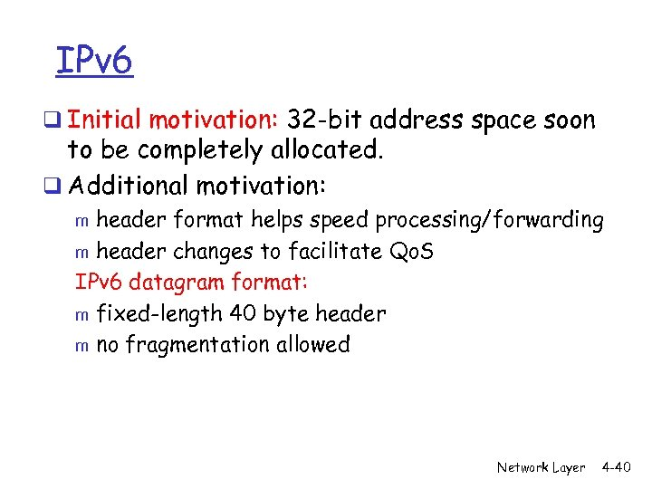 IPv 6 q Initial motivation: 32 -bit address space soon to be completely allocated.