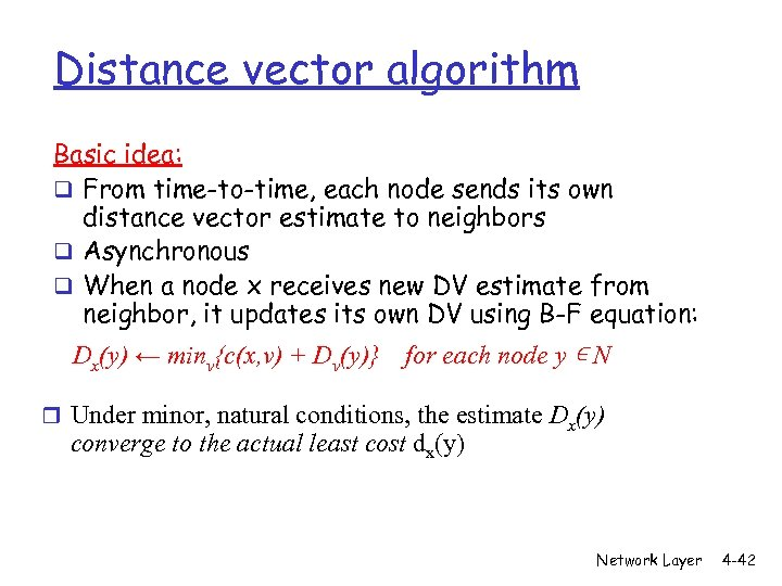 Distance vector algorithm Basic idea: q From time-to-time, each node sends its own distance