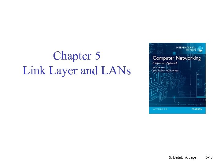 Chapter 5 Link Layer and LANs 5: Data. Link Layer 5 -43