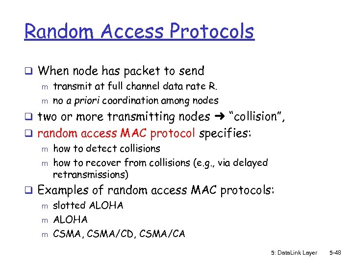 Random Access Protocols q When node has packet to send m transmit at full