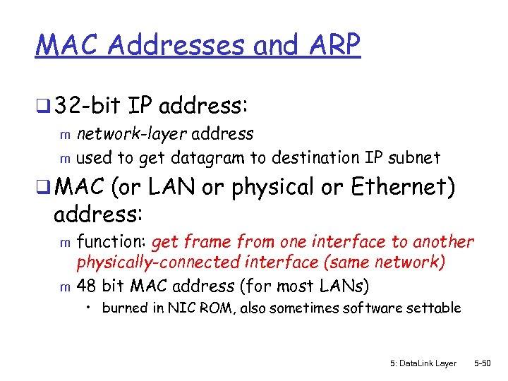 MAC Addresses and ARP q 32 -bit IP address: network-layer address m used to