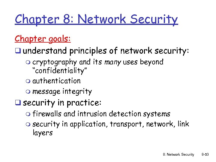 Chapter 8: Network Security Chapter goals: q understand principles of network security: m cryptography