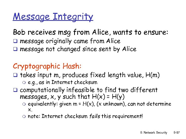 Message Integrity Bob receives msg from Alice, wants to ensure: q message originally came