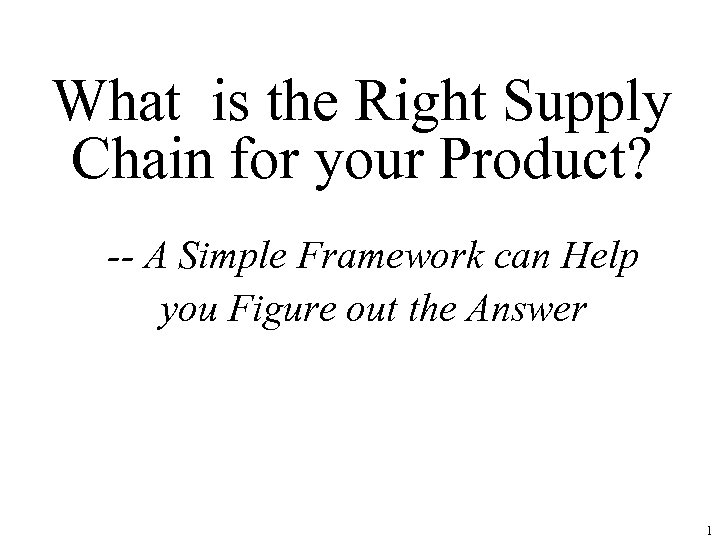 What is the Right Supply Chain for your Product? -- A Simple Framework can