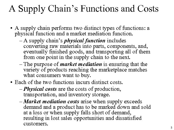 A Supply Chain's Functions and Costs • A supply chain performs two distinct types