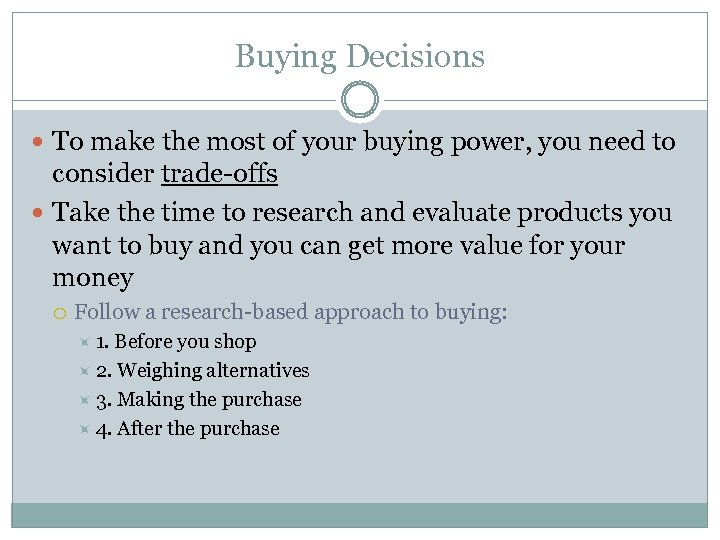 Buying Decisions To make the most of your buying power, you need to consider