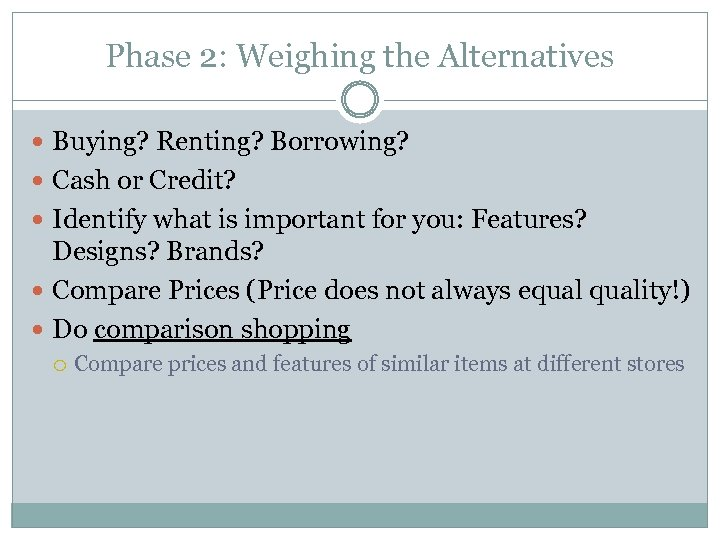 Phase 2: Weighing the Alternatives Buying? Renting? Borrowing? Cash or Credit? Identify what is