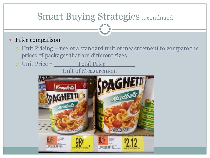 Smart Buying Strategies …continued Price comparison Unit Pricing – use of a standard unit