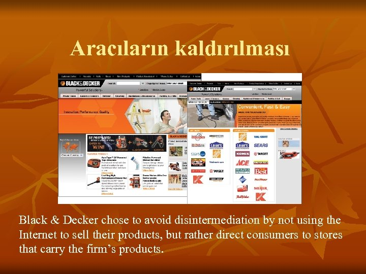 Aracıların kaldırılması Black & Decker chose to avoid disintermediation by not using the Internet