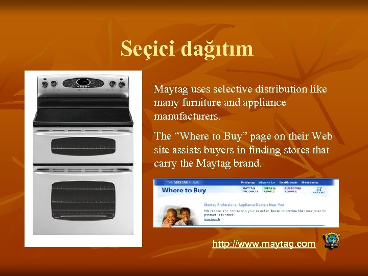 "Seçici dağıtım Maytag uses selective distribution like many furniture and appliance manufacturers. The ""Where"