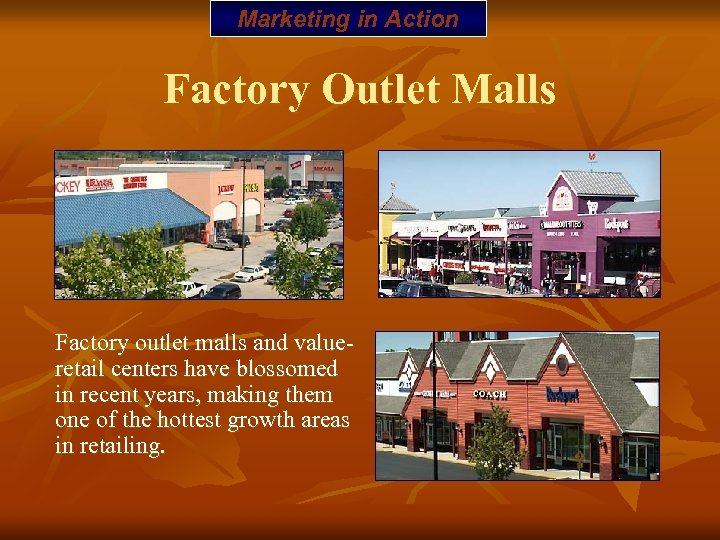 Marketing in Action Factory Outlet Malls Factory outlet malls and valueretail centers have blossomed