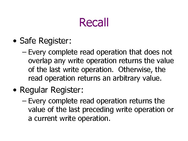Recall • Safe Register: – Every complete read operation that does not overlap any