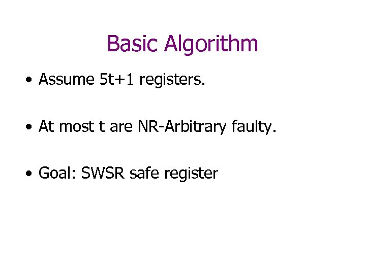 Basic Algorithm • Assume 5 t+1 registers. • At most t are NR-Arbitrary faulty.