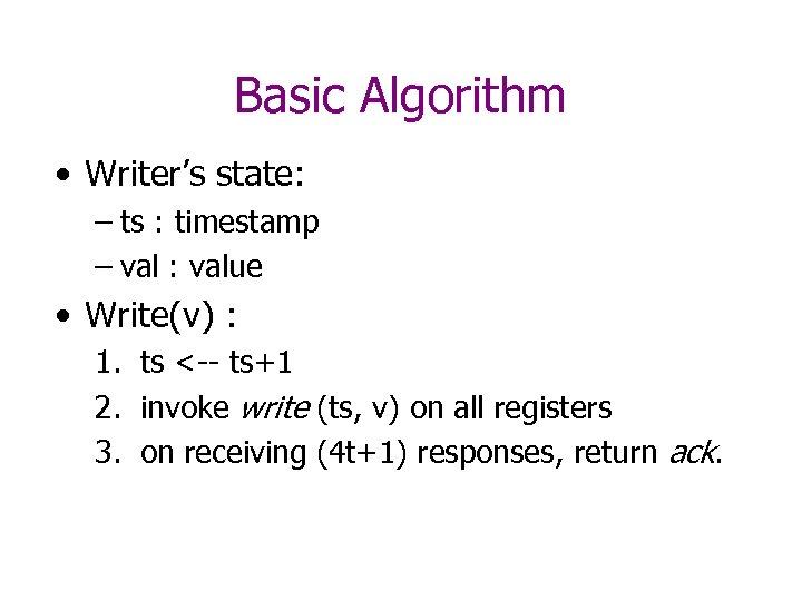 Basic Algorithm • Writer's state: – ts : timestamp – val : value •