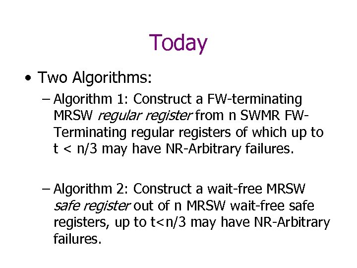 Today • Two Algorithms: – Algorithm 1: Construct a FW-terminating MRSW regular register from