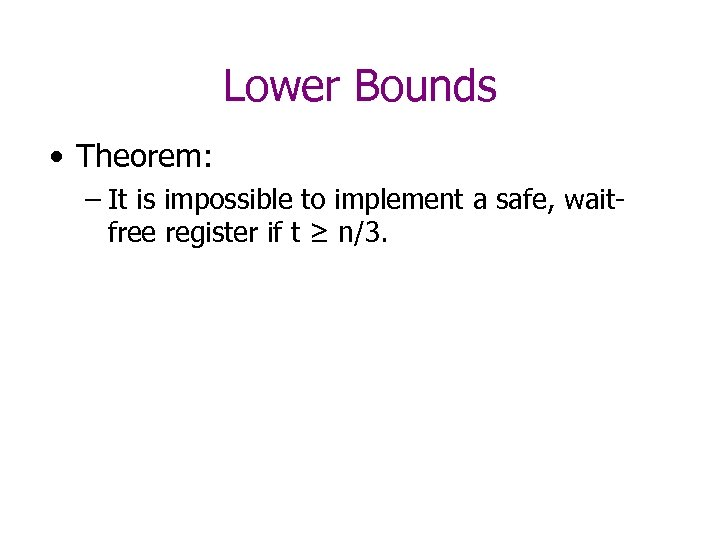 Lower Bounds • Theorem: – It is impossible to implement a safe, waitfree register