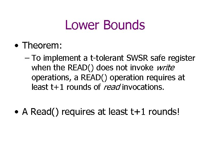 Lower Bounds • Theorem: – To implement a t-tolerant SWSR safe register when the