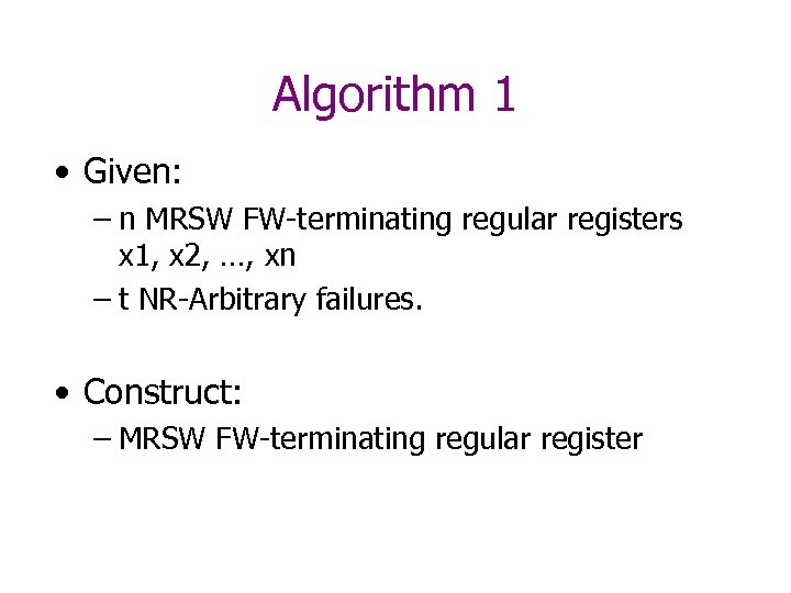 Algorithm 1 • Given: – n MRSW FW-terminating regular registers x 1, x 2,