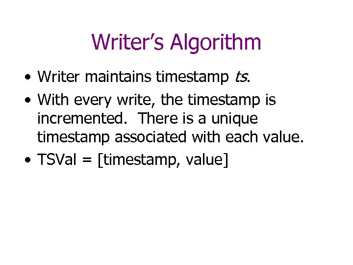 Writer's Algorithm • Writer maintains timestamp ts. • With every write, the timestamp is