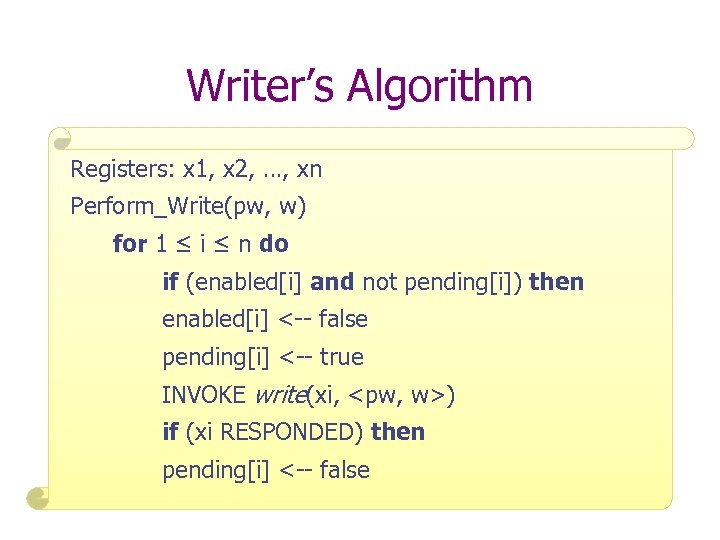 Writer's Algorithm Registers: x 1, x 2, …, xn Perform_Write(pw, w) for 1 ≤