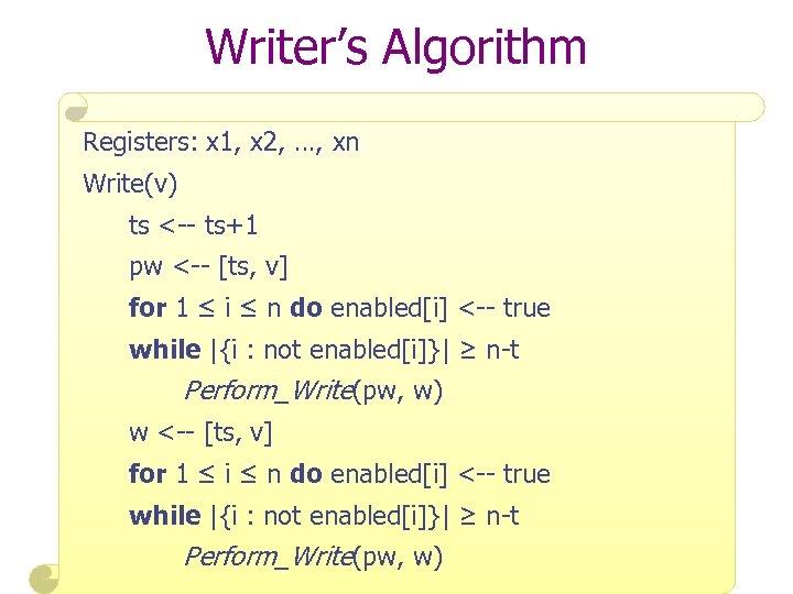 Writer's Algorithm Registers: x 1, x 2, …, xn Write(v) ts <-- ts+1 pw