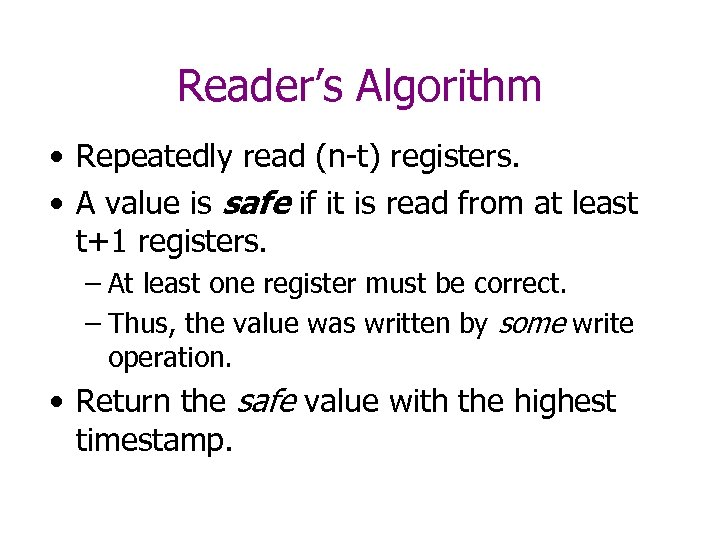 Reader's Algorithm • Repeatedly read (n-t) registers. • A value is safe if it