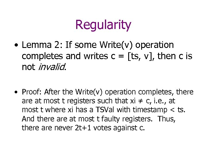 Regularity • Lemma 2: If some Write(v) operation completes and writes c = [ts,